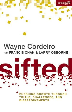 Sifted: Pursuing Growth through Trials, Challenges, and Disappointments (Exponential Series) Paperback  by
