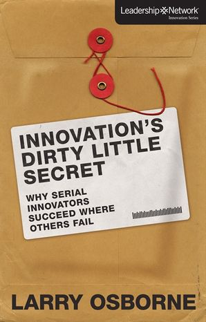 Innovation's Dirty Little Secret: Why Serial Innovators Succeed WhereOthers Fail