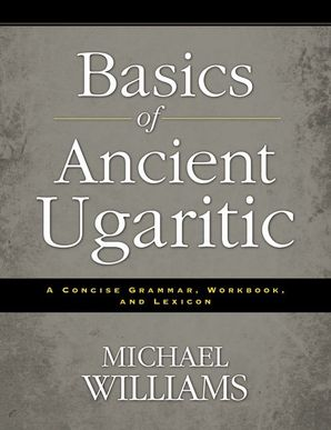 Basics of Ancient Ugaritic: A Concise Grammar, Workbook, and Lexicon Paperback  by