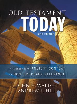 Old Testament Today, 2nd Edition: A Journey from Ancient Context toContemporary Relevance: A Journey From Ancient Context
