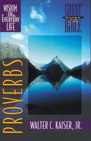Proverbs: Wisdom for Everyday Life (Great Books of the Bible)