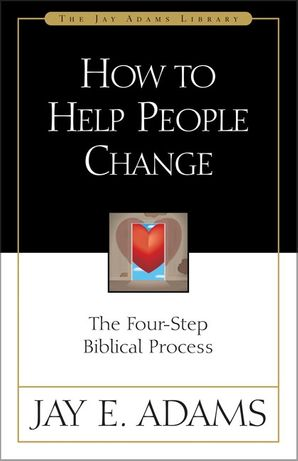How to Help People Change: The Four-Step Biblical Process