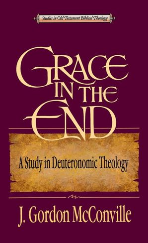 Grace in the End: A Study in Deuteronomic Theology (Studies in Old Testament Biblical Theology)