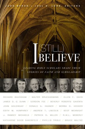I (Still) Believe: Leading Bible Scholars Share Their Stories of Faith and Scholarship Paperback  by
