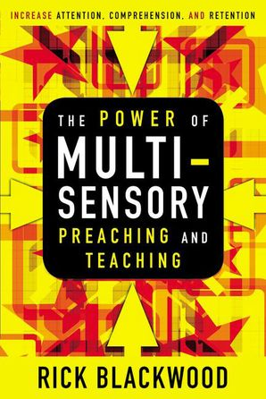 Power of Multisensory Preaching and Teaching: Increase Attention, Comprehension, and Retention