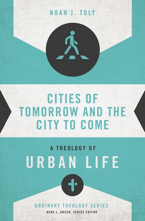 Cities Of Tomorrow And The City To Come (Ordinary Theology)