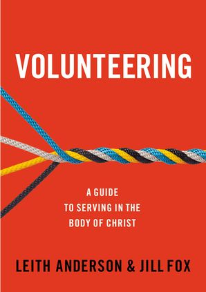 Volunteering: A Guide to Serving in the Body of Christ Paperback  by Leith Anderson