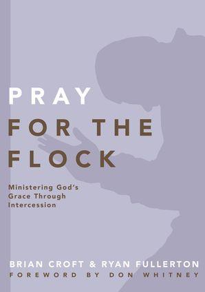 Pray for the Flock: Ministering God's Grace Through (Practical Shepherding Series)