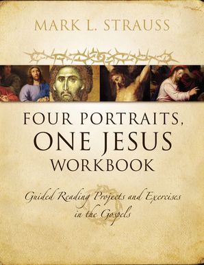 Four Portraits, One Jesus Workbook: Guided Reading Projects And E