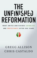 Christopher A. Castaldo - The Unfinished Reformation: What Unites And Divides Catholics And Protestants After 500 Years
