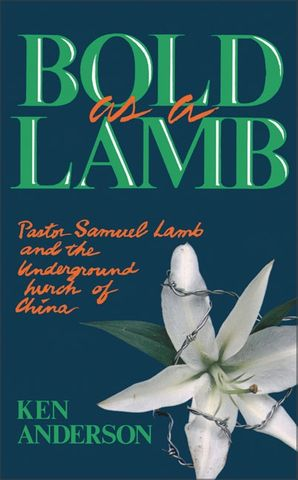 Bold as a Lamb: Pastor Samuel Lamb and the Underground Church of China Paperback  by Ken Anderson
