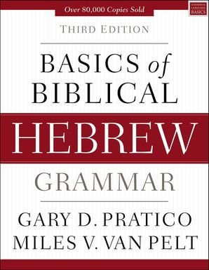 Basics of Biblical Hebrew Grammar: Third Edition Hardcover  by Gary Pratico