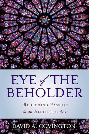 Cover image - Eye Of The Beholder: Redeeming Passion In An Aesthetic Age