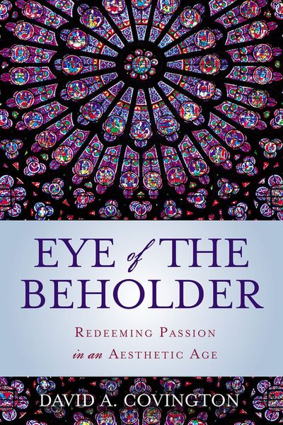 Eye Of The Beholder: Redeeming Passion In An Aesthetic Age