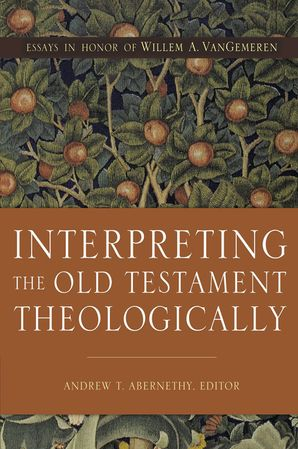 interpreting-the-old-testament-theologically-essays-in-honor-of-willem-a-vangemeren