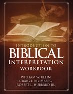 Introduction To Biblical Interpretation Workbook: Study Questions, Practical Exercises, And Lab Reports - Craig L Blomberg
