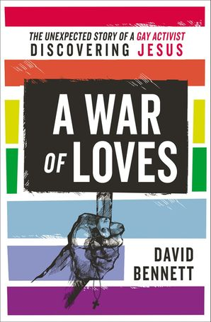 War of Loves: The Unexpected Story of a Gay Activist Discovering Jesus
