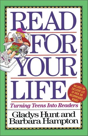 Read for Your Life: Turning Teens into Readers Paperback  by Gladys Hunt