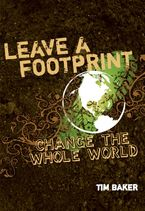 Tim Baker - Leave a Footprint - Change The Whole World