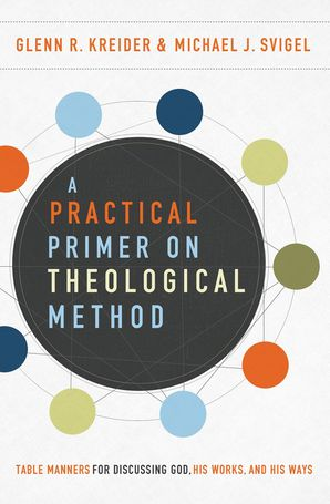 Practical Primer on Theological Method: Table Manners for Discussing God, His Works, and His Ways Paperback  by No Author