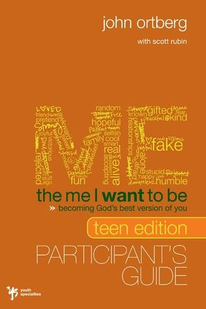 Me I Want to Be Teen Edition Participant's Guide: Becoming God's Best Version of You