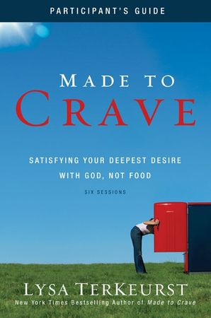 Made to Crave Participant's Guide: Satisfying Your Deepest Desire with God, Not Food
