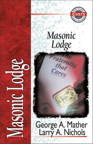 Masonic Lodge (Zondervan Guide to Cults and Religious Movements)