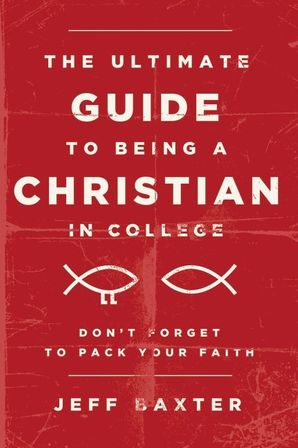 Ultimate Guide to Being a Christian in College: Don't Forget to Pack Your Faith