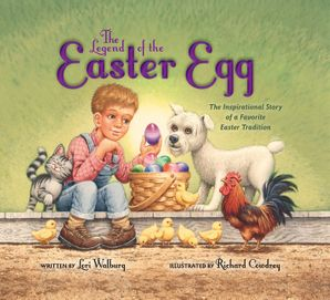 The Legend of the Easter Egg, Newly Illustrated Edition: TheInspirational Story of a Favorite Easter Tradition: The Inspirational Story of a Favorite Easter Tradition