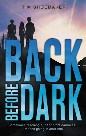Back Before Dark: Sometimes Rescuing a Friend from the Darkness MeansGoing in After Him (A Code of Silence Novel) Paperback  by Tim Shoemaker