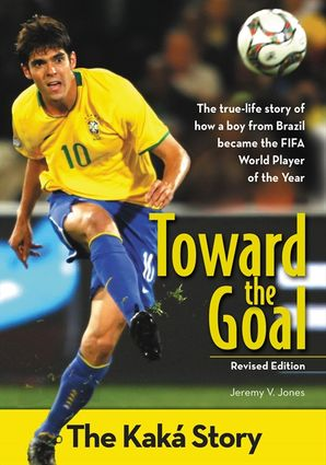 Toward the Goal, Revised Edition: The Kaka Story (ZonderKidz Biography) Paperback  by