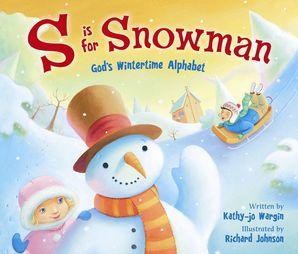 S Is for Snowman: God's Wintertime Alphabet: God's Wintertime Alphabet