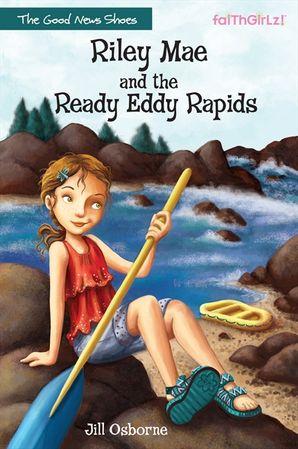 Riley Mae and the Ready Eddy Rapids (Faithgirlz! / The Good News Shoes)