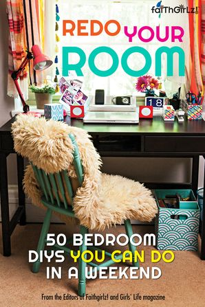 Redo Your Room: 50 ideas to transform your space in a weekend (Faithgirlz!)