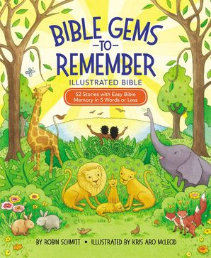 Bible Gems to Remember Illustrated Bible: 52 Stories with Easy Bible Memory in 5 Words or Less Hardcover  by