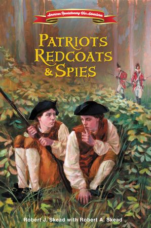 Patriots Redcoats And Spies (American Revolutionary War Adventures)