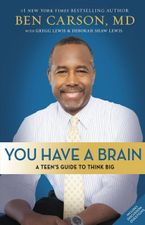 You Have A Brain: A Teen's Guide to T.H.I.N.K. B.I.G. - Ben Carson