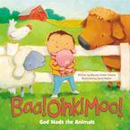 Baa! Oink! Moo! God Made The Animals - David Walker