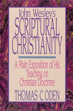 John Wesleys Scriptural Christianity A Plain Exposition Of His