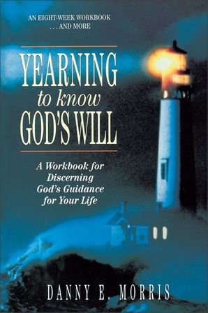 Yearning to Know God's Will: A Workbook for Discerning God's Guidance for Your Life Paperback  by