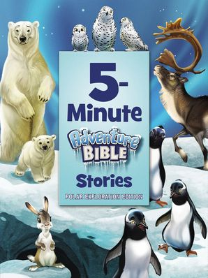 5-Minute Adventure Bible Stories, Polar Exploration Edition Hardcover  by No Author