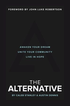 Alternative: Awaken Your Dream, Unite Your Community, and Live in Hope