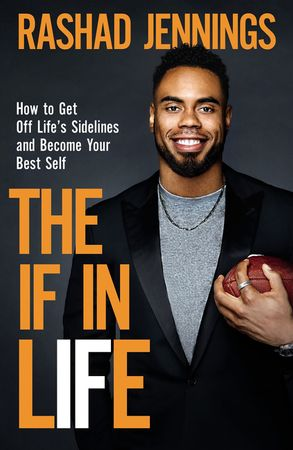 Cover image - The If In Life: How To Get Off The Sidelines And Into The End Zone