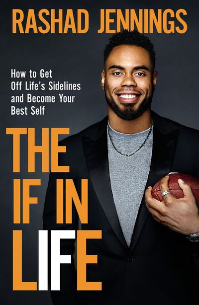 The If In Life: How To Get Off The Sidelines And Into The End Zone