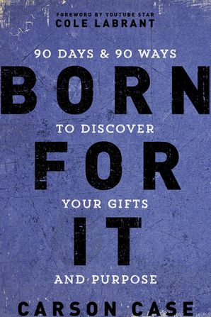 Born For It: 90 Days and 90 Ways to Discover Your Gifts and Purpose