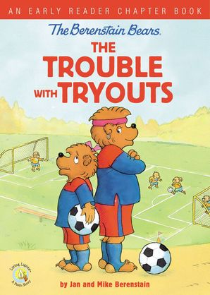 Berenstain Bears The Trouble with Tryouts: An Early Reader Chapter Book