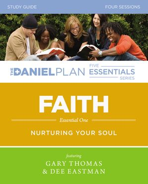 The Daniel Plan Essentials Series/Faith Study Guide: Nurturing Your Soul (The Daniel Plan Essentials Series)