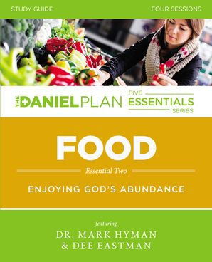 The Daniel Plan Essentials Series/Food Study Guide: Enjoying God's Abundance (The Daniel Plan Essentials Series)