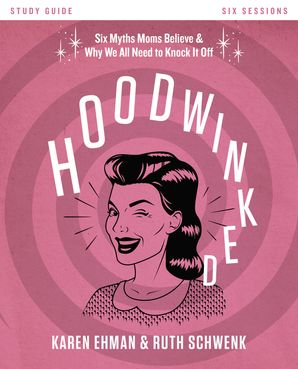 Hoodwinked Study Guide Paperback  by Karen Ehman