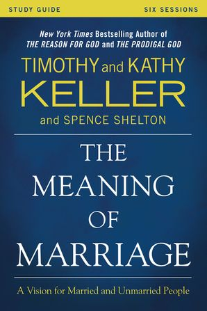Meaning Of Marriage Study Guide: A Vision for Married and Unmarried People